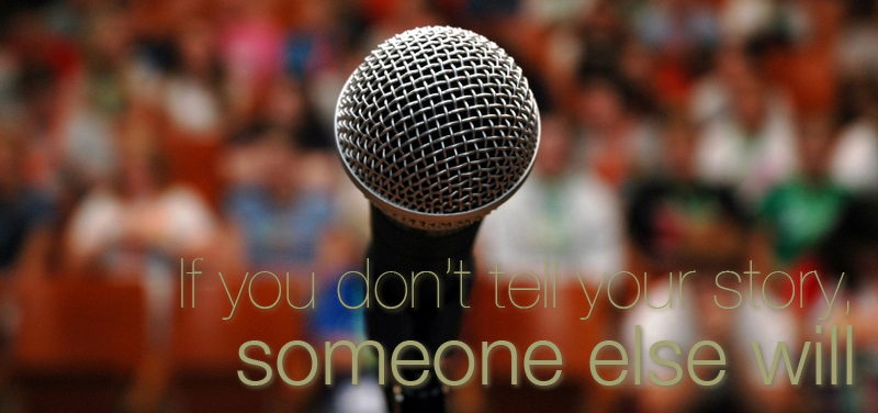 If you don´t tell your story, someone else will