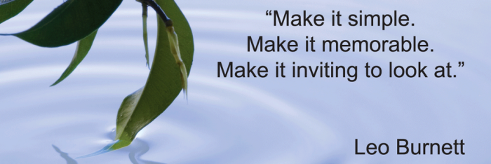 Leo Burnett quote: Make it simple, make it memorable, make it inviting to look at.