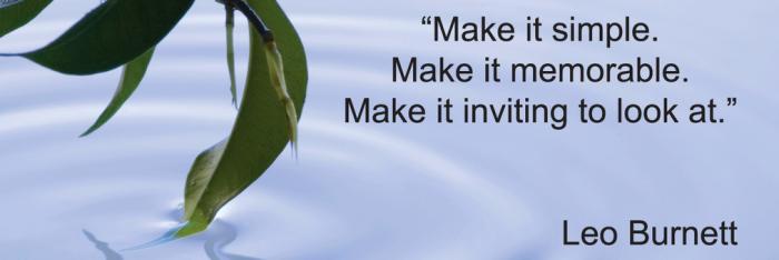 Leo Burnett quote: Make it simple, make it memorable, make it inviting to look at.